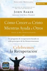 Celebremos la Recuperación: Celebremos la Recuperación Guía 4: Cómo Crecer en Cristo Mientras Ayudas a Otros