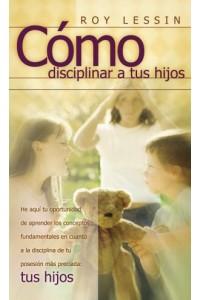 Cómo Disciplinar a tus Hijos - 9780881130324 - Lessin, Roy