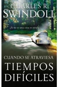 Cuando se Atraviesa Tiempos Difíciles -  - Swindoll, Charles R.