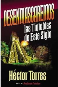 Desenmascaremos las Tinieblas de Este Siglo -  - Torres, Héctor P.
