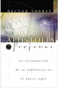 Apóstoles y Profetas: La Restauración de su Influencia en el Nuevo Siglo -  - Torres, Héctor P.