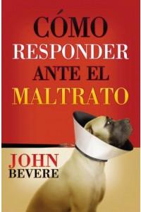 Cómo Responder Ante el Maltrato -  - Bevere, John