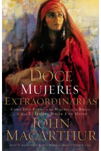 Doce Mujeres Extraordinarias -  - MacArthur, John F.