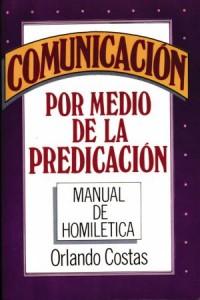 Comunicación Por Medio de la Predicación -  - Costas, Orlando