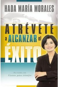 Atrévete a Alcanzar el Exito -  - Morales, Hada María