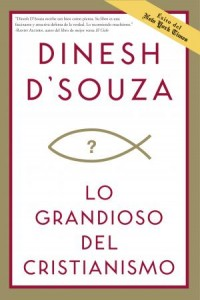 Grandioso del Cristianismo: What's So Great about Christianity -  - D Souza, Dinesh