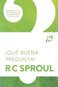 ¡Qué Buena Pregunta!: Now, That's a Good Question! -  - Sproul, R. C.