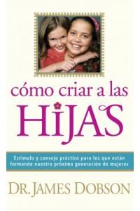 Cómo Criar a Las Hijas: Bringing Up Girls -  - Dobson, James C.
