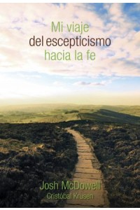 Mi Viaje del Escepticismo Hacia La Fe: My Journey . . . from Skepticism to Faith -  - McDowell, Josh D.