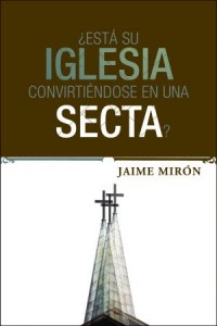 Está su iglesia convirtiéndose en una secta?: Is Your Church Becoming a Cult? -  - Mirón, Jaime