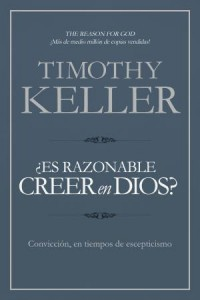 ¿Es razonable creer en Dios? -  - Keller, Timothy