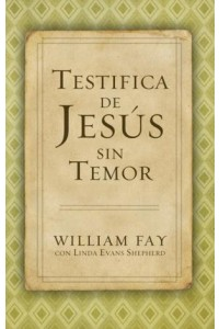Testifica de Jesús sin Temor -  - Fay, William