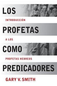 Profetas como Predicadores -  - Smith, Gary V.