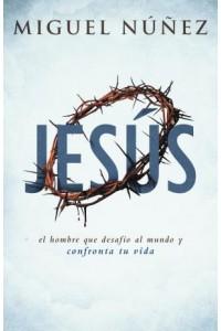 Jesús: el hombre que desafió al mundo y confronta tu vida