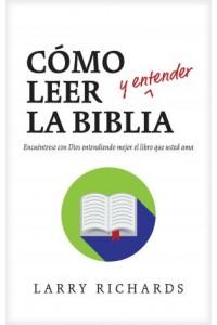 Cómo Leer y Entender la Biblia: How to Read (and Understand) the Bible -  - Richards, Larry