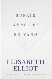 Sufrir nunca es en vano -  - Elliot, Elisabeth