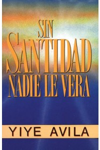 Sin santidad nadie le verá *PRECIO NUEVO* -  - Avila, Yiye