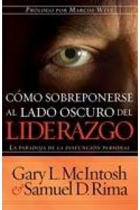 Como Sobreponerse Al Lado Oscuro Del Liderazgo -  - Mcintosh, Gary