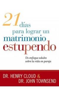 21 Dias Para Lograr Un Matrimonio Estupendo -  - Cloud, Henry