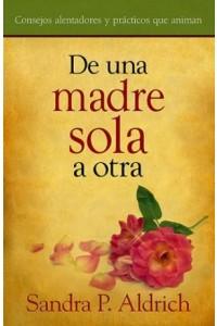 De Una Madre Soltera A Otra -  - Alderich, Sandra P.