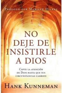 No Deje de Insistirle a Dios -  - Kunnemann, Hank