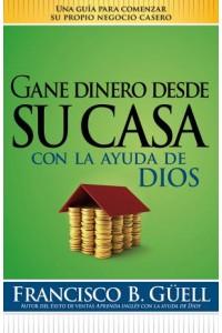 Gane Dinero Desde Su Casa Con La Ayuda de Dios -  - Guell, Francisco B.