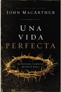 Una Vida Perfecta -  - MacArthur, John F.