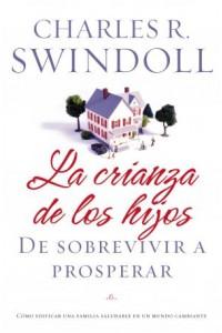 Crianza de los Hijos: De Sobrevivir a Prosperar -  - Swindoll, Charles R.