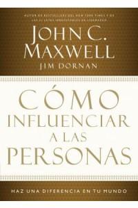 Cómo Influenciar a las Personas -  - Maxwell, John C.
