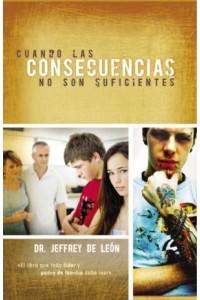 Cuando Las Consecuencias No Son Suficientes -  - De León, Jeffrey D.