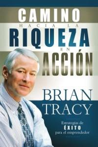Camino Hacia La Riqueza en Acción -  - Tracy, Brian