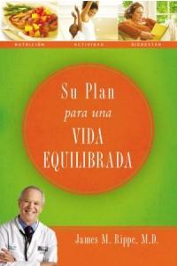 Su Plan Para Una Vida Equilibrada -  - Rippe, Dr. James