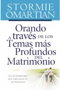 Orando A Través de los Temas Más Profundos del Matrimonio -  - Omartian, Stormie