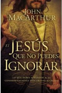 Jesús Que No Puedes Ignorar -  - MacArthur, John F.