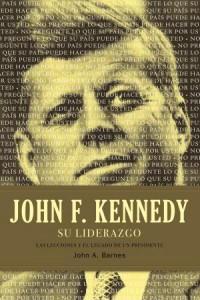 John F. Kennedy Su Liderazgo -  - Barnes, John A.