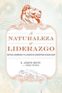 Naturaleza del Liderazgo -  - White, B. Joseph