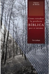 Cómo Estudiar la Profecía Bíblica por Sí Mismo -  - LaHaye, Tim