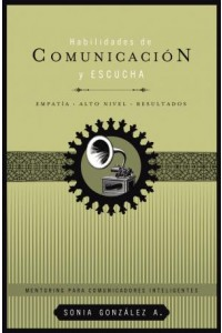 Habilidades de Comunicación y Escucha -  - González B., Sonia