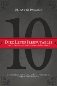 Diez Leyes Irrefutables para la Destrucción y la Restauración Económica -  - Panasiuk, Andrés