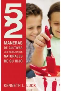 52 Maneras de Cultivar Las Habilidades Naturales De Su Hijo -  - Luck, Kenneth