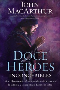 Doce Héroes Inconcebibles - 9781602557802 - MacArthur, John F.