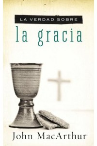 Verdad Sobre La Gracia -  - MacArthur, John F.