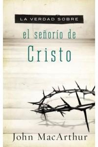 Verdad Sobre el Señorío de Cristo -  - MacArthur, John F.