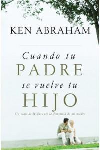Cuando Tu Padre Se Vuelve Tu Hijo -  - Abraham, Ken