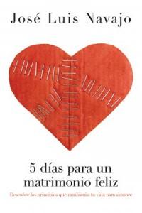 5 Días Para Un Matrimonio Feliz -  - Navajo, José Luis