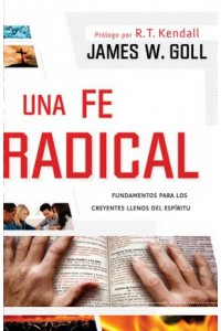 Una fe radical -  - Goll, James W.