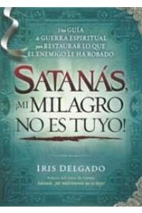 Satanás, ¡Mi Milagro No Es Tuyo! -  - Delgado, Iris