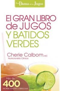 Gran Libro de Jugos y Batidos Verdes -  - Calbom, MS, CN, Cherie