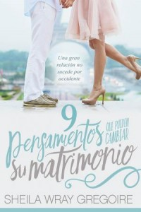 9 Pensamientos que Pueden Cambiar su Matrimonio /Nine Thoughts That Can Change Your Marriage