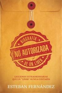 Biografía No Autorizada De Un Líder -  - Fernández, Esteban